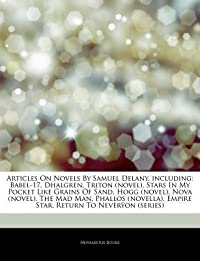Articles on Novels by Samuel Delany, Including: Babel-17, Dhalgren, Triton (Novel), Stars in My Pocket Like Grains of Sand, Hogg (Novel), Nova (Novel), the Mad Man, Phallos (Novella), Empire Star, Return to Neveryon (Series)