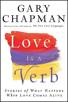 Love Is a Verb: Stories of What Happens When Love Comes
