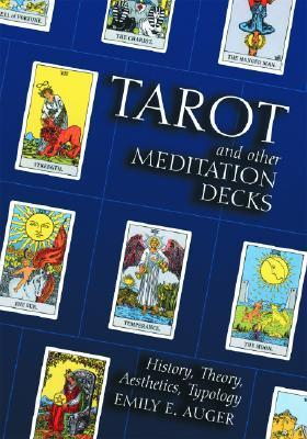 Tarot and Other Meditation Decks History, Theory, Aesthetics, Typology