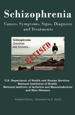 Schizophrenia: Causes, Symptoms, Signs, Diagnosis and Treatments - Revised Edition - Illustrated by S. Smith