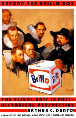 Beyond the Brillo Box: The Visual Arts in Post-Historical Perspective book cover