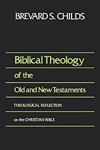 Biblical Theology of Old and New Testament Theological Reflection of the Christian Bible
