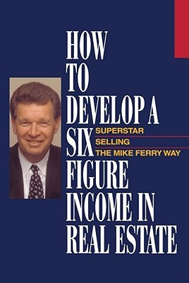 How to Develop a Six-Figure Income in Real Estate by Mike Ferry