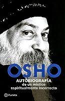 Osho: Autobiografia De Un Mistico Espiritualmente Incorrecto