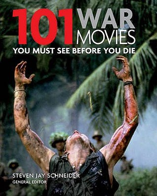 101 War Movies You Must See Before You Die by Steven Jay Schneider