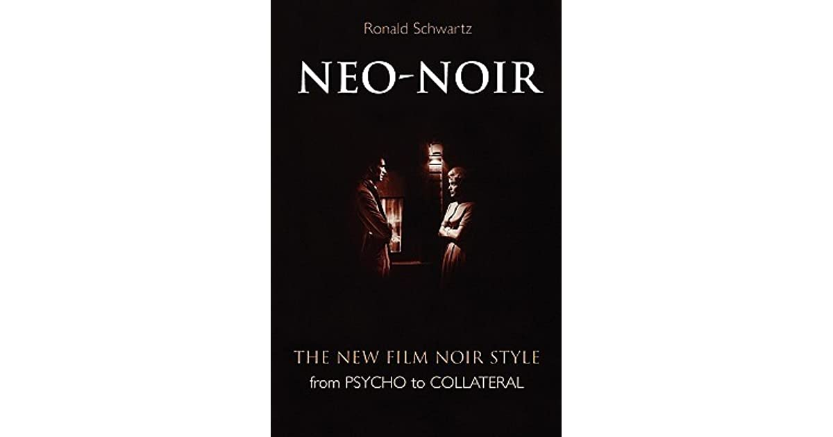 Neo-Noir: The New Film Noir Style from Psycho to Collateral