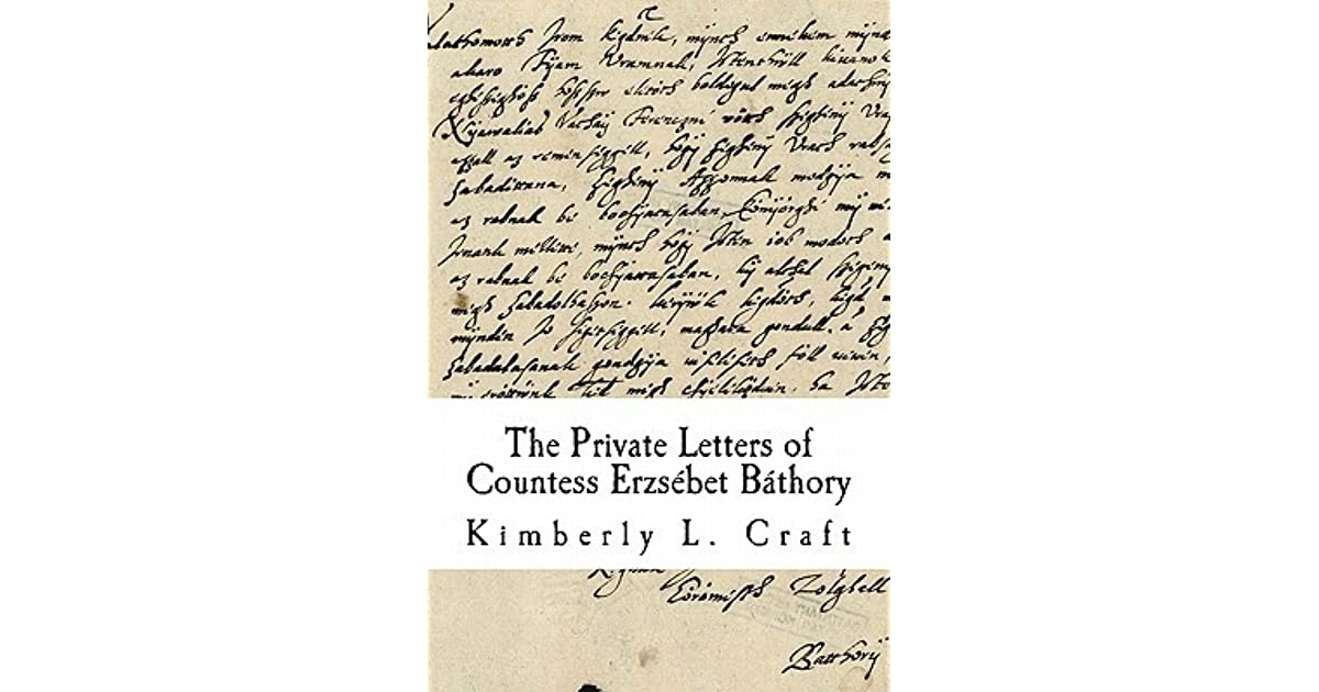 The private letters of countess erzsebet bathory by kimberly l craft fandeluxe Document
