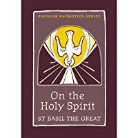 On The Holy Spirit: St. Basil The Great (Popular Patristics)