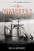 The Wreckers: A Story of Killing Seas and Plundered Shipwrecks, from the 18th-Century to the Present Day