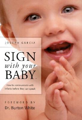 Sign with Your Baby: How to Communicate with Infants Before They Can Speak