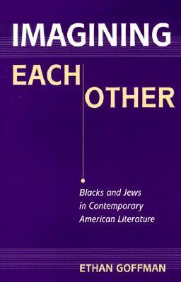 Imagining Each Other Blacks and Jews in Contemporary American Literature