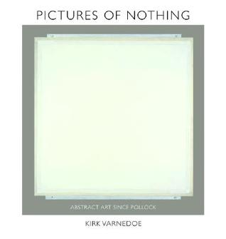 Pictures of Nothing: Abstract Art Since Pollock