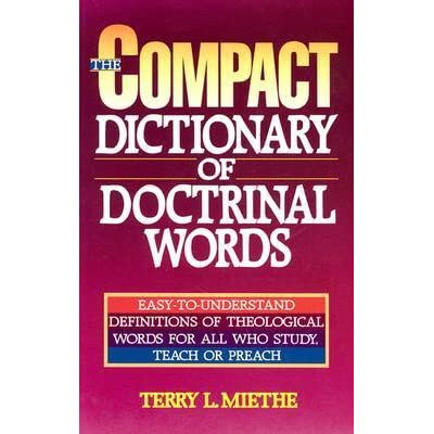 The Compact Dictionary Of Doctrinal Words By Terry L Miethe