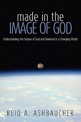 Made in the Image of God: Understanding the Nature of God and Mankind in a Changing World