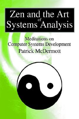 Zen and the Art of Systems Analysis: Meditations on Computer Systems Development