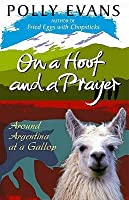 On A Hoof And A Prayer: Around Argentina At A Gallop