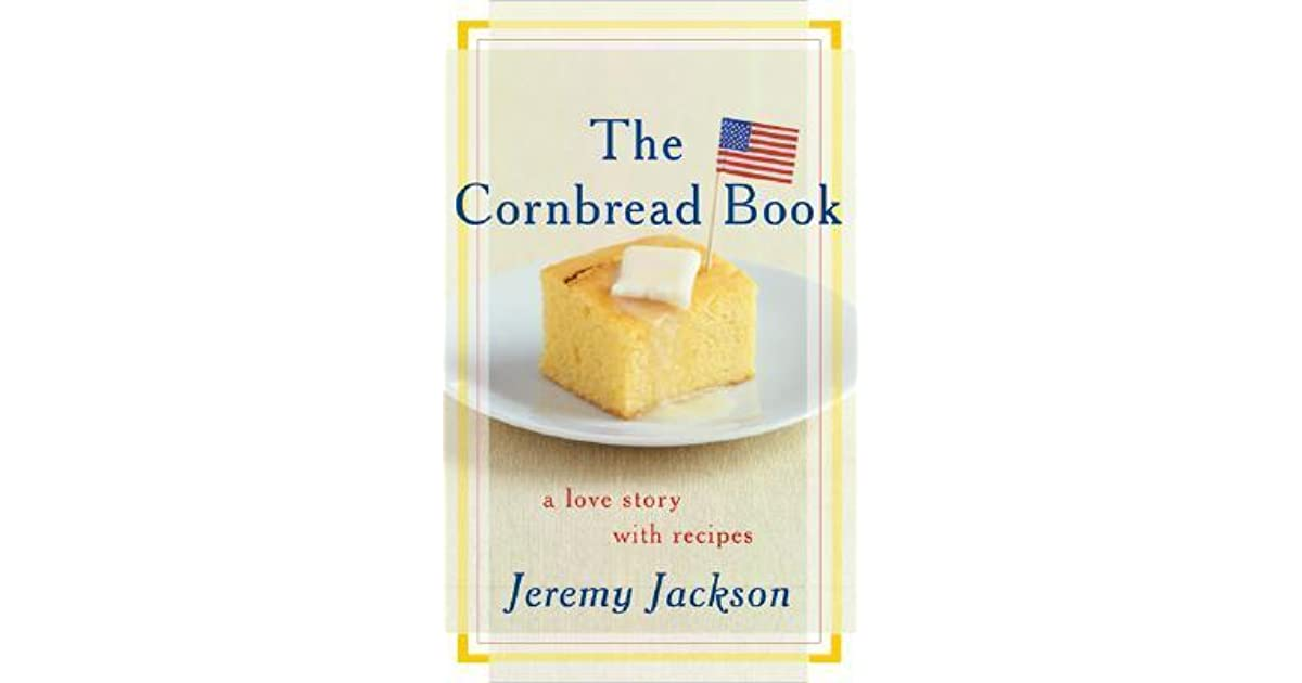 The cornbread book a love story with recipes by jeremy jackson fandeluxe Choice Image
