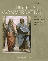 The Great Conversation Volume I: A Historical Introduction to Philosophy: Pre-Socratics Through Descartes