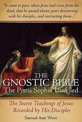 Gnostic Bible: The Pistis Sophia Unveiled