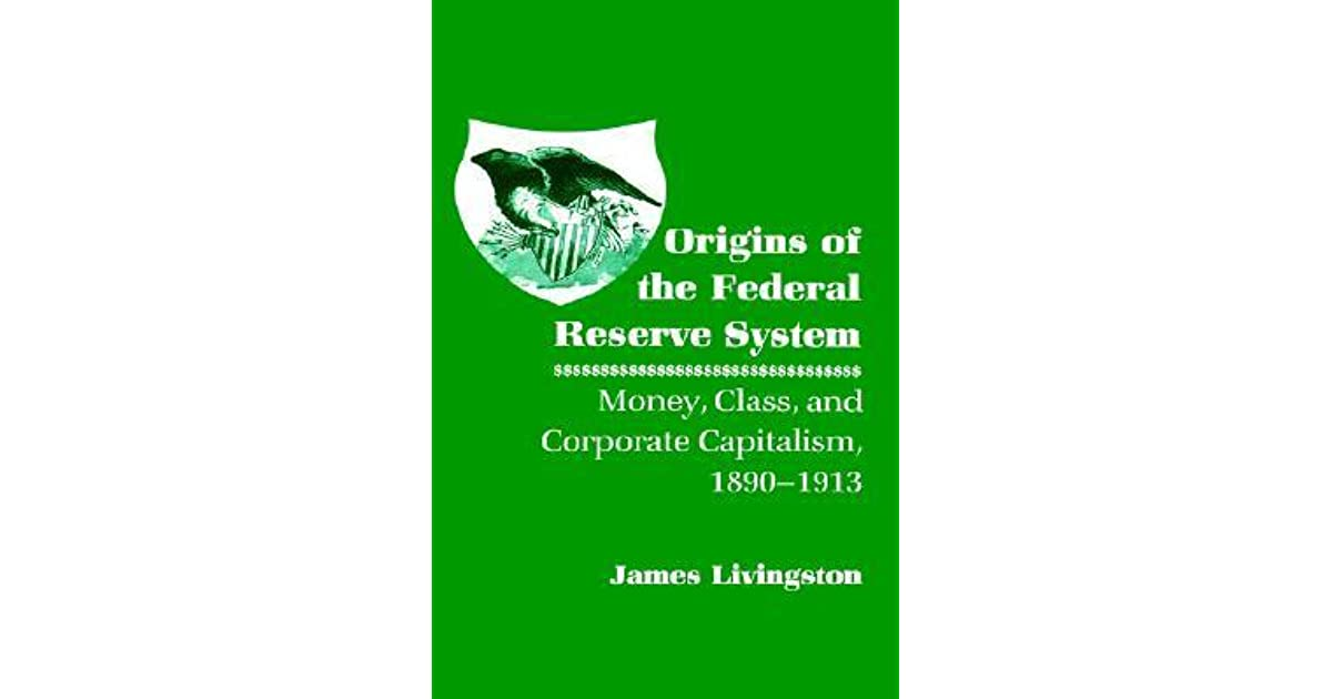 Origins of the Federal Reserve System: Money, Class, and