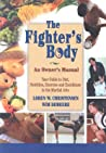 The Fighter's Body: An Owner's Manual: Your Guide to Diet, Nutrition, Exercise and Excellence in the Martial Arts