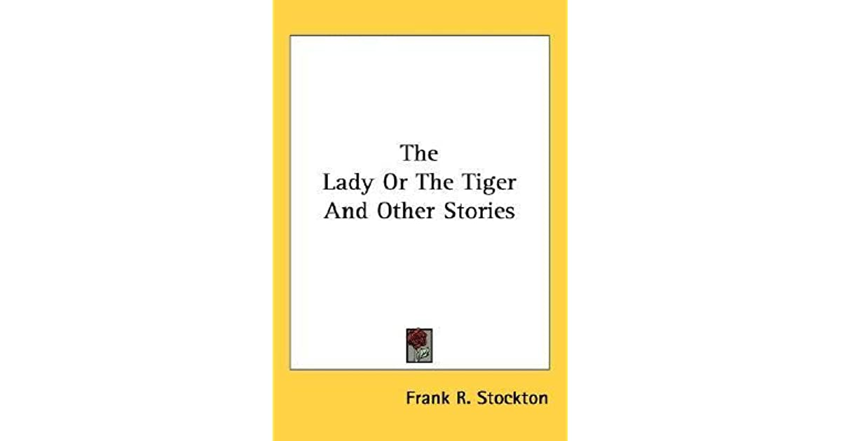 a review of the lady or the tiger by frank r stockton Author frank r stockton, often asked the question, finally decides to divulge the untold ending of his story, the lady or the tiger the story itself.