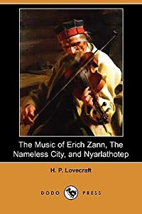 The Music of Erich Zann / The Nameless City / Nyarlathotep