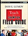 Teach Like a Champion Field Guide: The Complete Handbook to Master the Art of Teaching