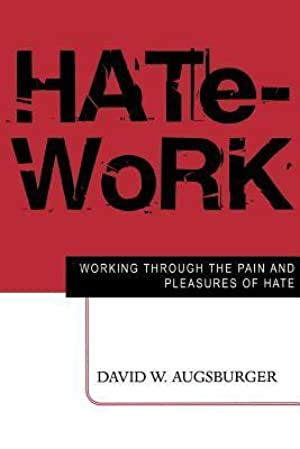[Download] ✤ Hate-Work: Working Through the Pain and Pleasures of Hate ➸ David W. Augsburger – Vejega.info