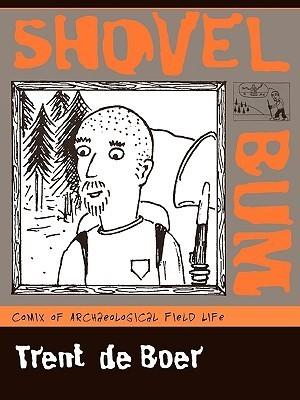 Shovel Bum: Comix of Archaeological Field Life  by  Trent de Boer