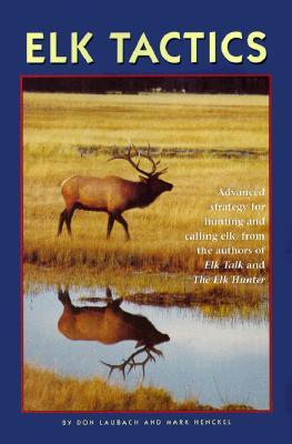 Elk Tactics: Advanced Strategy for Hunting and Calling Elk
