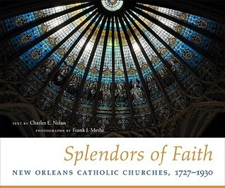 Splendors of Faith: New Orleans Catholic Churches, 1727-1930