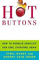 Hot Buttons: How to Resolve Conflict and Cool Everyone Down