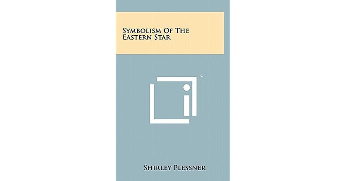 Symbolism Of The Eastern Star By Shirley Plessner