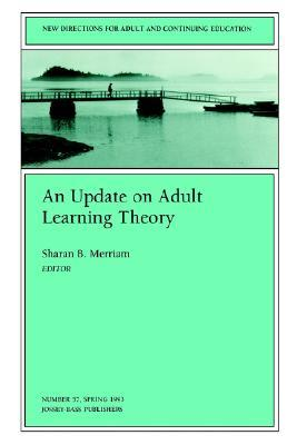 An Update on Adult Learning Theory: New Directions for Adult and Continuing Education, Number 57