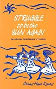 Struggle to Be the Sun Again: Introducing Asian Women's Theology