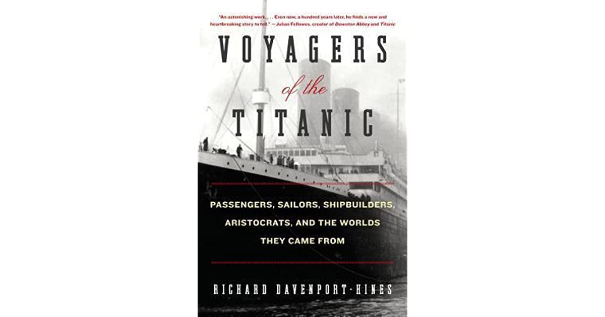 Aristocrats Voyagers of the Titanic: Passengers and the Worlds They Came From Sailors Shipbuilders