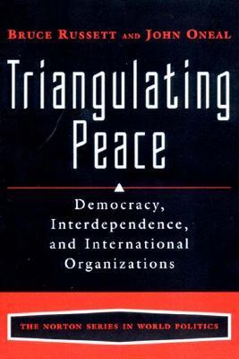 Triangulating Peace: Democracy, Interdependence, and International Organizations