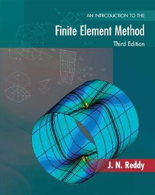 An Introduction to the Finite Element Method by J N  Reddy