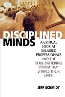 Disciplined Minds: A Critical Look at Salaried Professionals and the Soul-Battering System That Shapes Their Lives