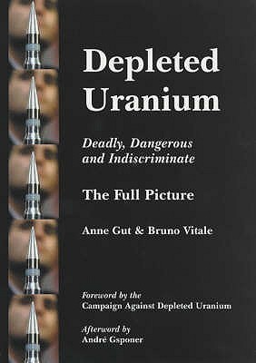 Depleted Uranium: Deadly, Dangerous And Indiscriminate: The Full Picture