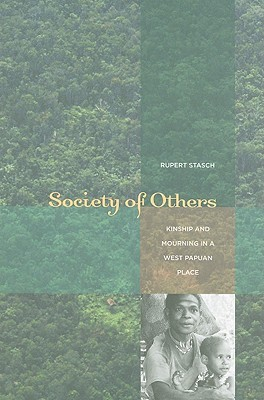 Society of others : kinship and mourning in a West Papuan place / Rupert Stasch
