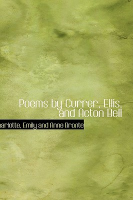 Poems by Currer, Ellis, and Acton Bell by Charlotte Brontë
