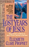 The Lost Years of Jesus: Documentary Evidence of Jesus' 17-Year Journey to the East
