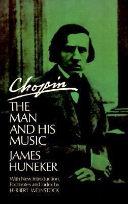 Chopin  The Man and His Music by James Huneker