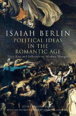 Political Ideas in the Romantic Age  Their Rise and Influence on Modern Thought (2014, Princeton University Press)
