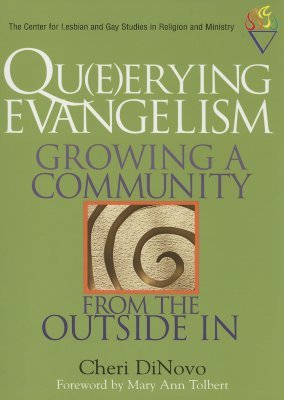 Qu(e)erying Evangelism: Growing a Community From the Outside In (Center for Lesbian and Gay Studies in Religion and Ministry)