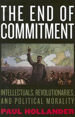 The End of Commitment: Intellectuals, Revolutionaries, and Political Morality