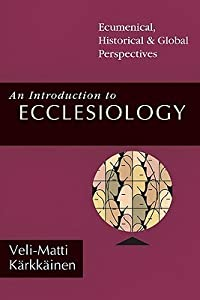 An Introduction to Ecclesiology: Ecumenical, Historical Global Perspectives