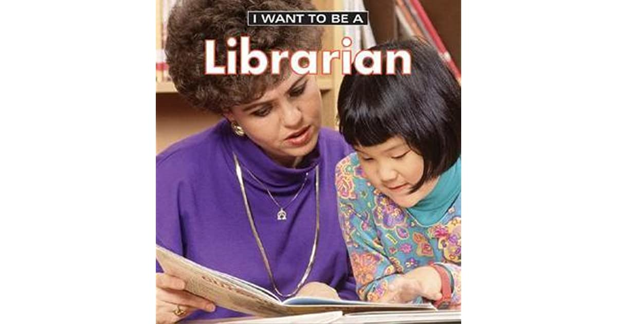 I Want To Be A Librarian By Dan Liebman